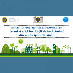 Eficiența energetică şi reabilitarea termică a 20 instituții de învățământ din municipiul Chişinău